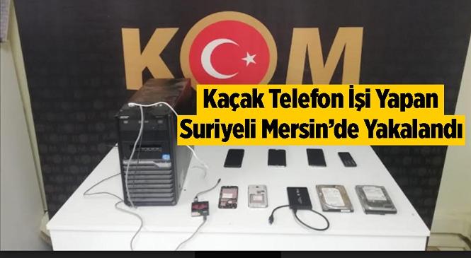 Mersin'de Kaçak Cep Telefonu İşi Yapan Suriyeli Şahıs Polis Ekiplerince Yakalandı